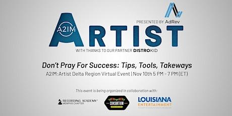 A2IM:Artist x Delta Region Don't Pray for Success: Tips, Tools, Takeaways tickets