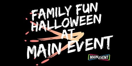 Family Fun Halloween at Main Event tickets