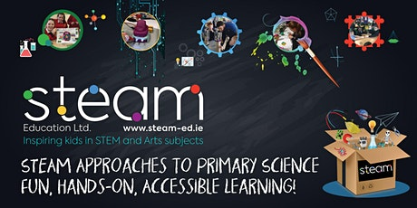 STEAM Approaches to Primary Science - Fun Hands  On Creative Science! tickets