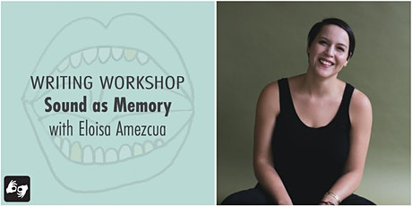 Writing Workshop: Sound as Memory with Eloisa Amezcua tickets