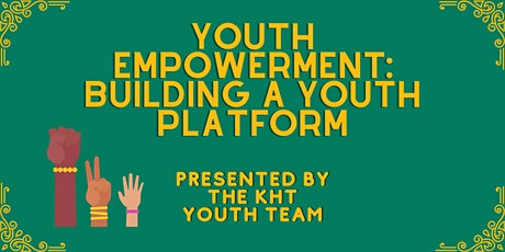 KHT Youth Team Presents: Youth Empowerment: Building a Youth Platform tickets