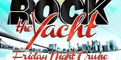 ROCK THE YACHT LATE NIGHT FRIDAY CRUISE @ CABANA YACHT tickets