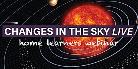 Changes in the Sky Live - Home Learners Webinar tickets