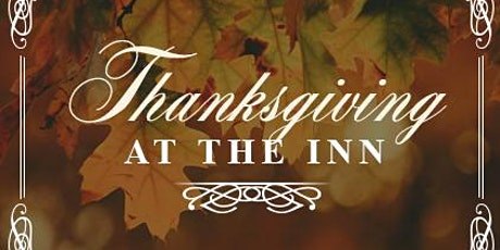 Thanksgiving at the Inn:  1pm, 115pm, 130pm tickets