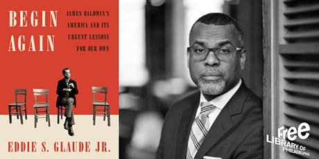 Eddie Glaude, Jr. | Begin Again: James Baldwin's America and Its Urgent... tickets