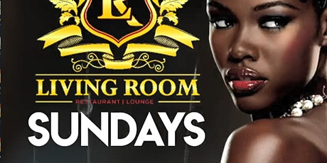 LIVING ROOM SUNDAYS!!!! YOUR #1 DESTINATION FOR SUNDAY FUNDAY!! DO NOT MISS tickets