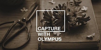 Capture with Olympus: Still Life (Live Stream)