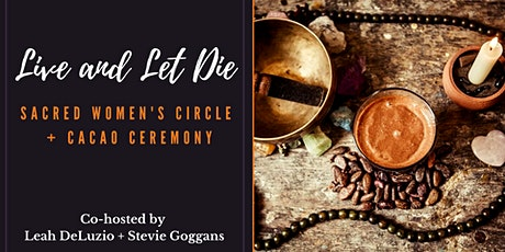 Live and Let Die: Sacred Women's Circle + Cacao Ceremony tickets