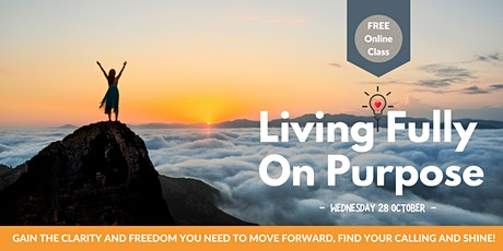 Living Fully On-Purpose: FREE Online Class tickets