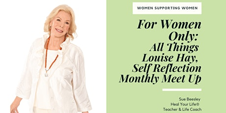 For Women Only: All Things Louise Hay, Self-Reflection Monthly Meet Up tickets