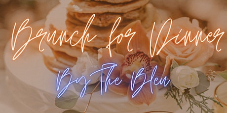 Brunch for Dinner By The Bleu tickets
