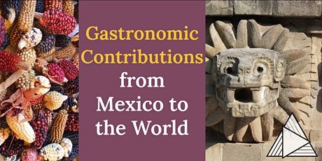 LIVE ONLINE TOUR: Gastronomic Contributions from Mexico to the World tickets