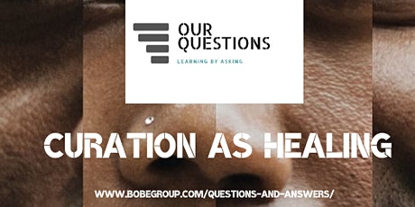 """""""Our Questions"""" - Curation As Healing tickets"""