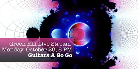 Green Kill Live Stream, Monday, October 26, 8 PM, Guitar's A Go Go tickets