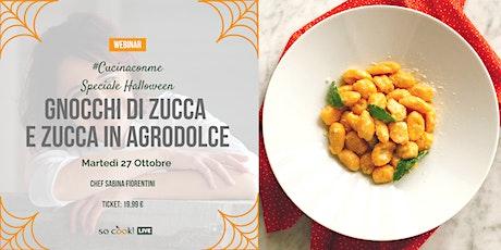 """Cucina con me """"Speciale Halloween"""":  Gnocchi di zucca e Zucca in Agrodolce biglietti"""