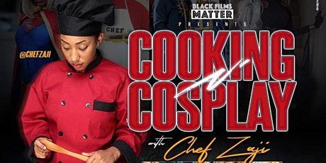Cooking & Cosplay presented by Chef Zaji and Black Films Matter tickets