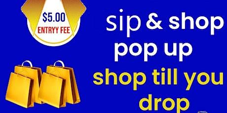 SIP & SHOP TILL YOU DROP POP-UP tickets