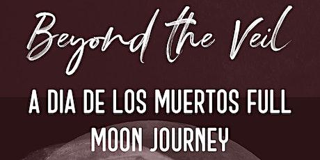 Beyond the Veil- A Dia de los Muertos Full Moon Journey tickets