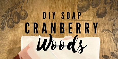 DIY Cranberry Woods Soap Making Class tickets