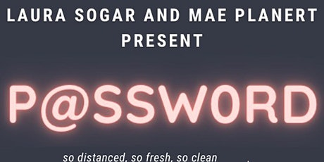 Password Comedy! Presented by: Laura Sogar & Mae Planert tickets