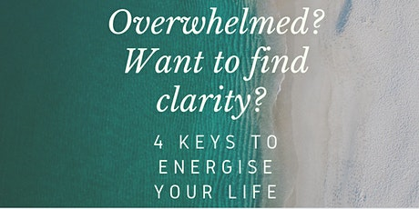 Overwhelmed? Want to find clarity? 4 keys to energise your  life tickets
