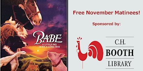 """BABE""  (G) Sat Nov 7;  FREE 1 pm Show tickets"