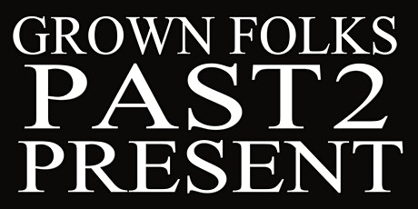 """""""Grown Folks Past 2 Present"""" Day Party tickets"""