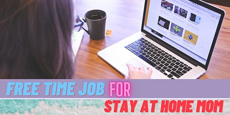 Free Time Job for Stay At Home Mom (Online Event) tickets