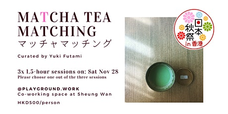 Matcha Tea Matching on 28th Nov (Choose one out of the three sessions) tickets