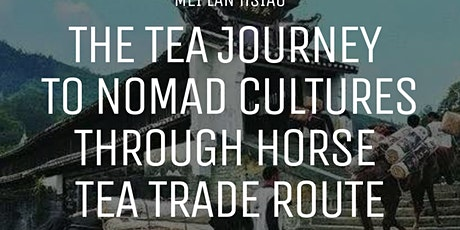 The Tea Journey to Nomad Cultures Through Horse Tea Trade Route tickets