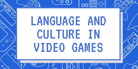 Language and culture in videogames: an IRL and online symposium billets