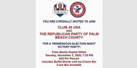 CLUB 45 USA and PBC REPUBLICAN PARTY ELECTION NIGHT VICTORY PARTY! tickets
