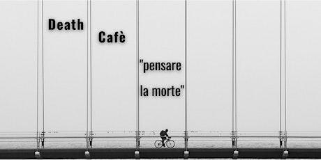 Death Cafè: Pensare la morte. biglietti