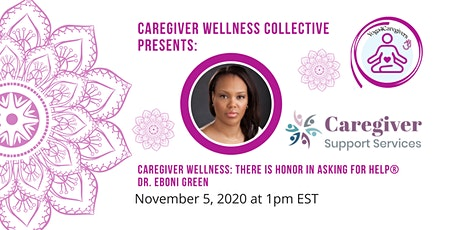 Caregiver Wellness: There is Honor in Asking for Help® with Dr. Eboni Green tickets