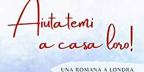 """""""Aiutatemi a casa loro! Avventure di una romana a Londra"""" biglietti"""