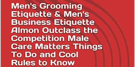 Men's Grooming Etiquette & Men's Business Etiquette Almon Outclass the Comp tickets