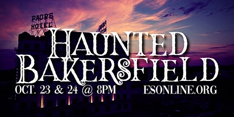 HAUNTED BAKERSFIELD - Live Online - Friday, Oct. 23 - 8PM tickets