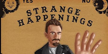 STRANGE HAPPENINGS tickets