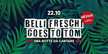 Belli Freschi Goes to TOM #5 biglietti