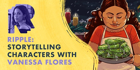 RIPPLE: Storytelling Characters with Vanessa Flores tickets