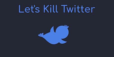 Let's Kill Twitter! tickets