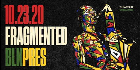 Fragmented by BLKPRES tickets