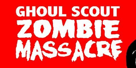 GHOUL SCOUT ZOMBIE MASSACRE tickets