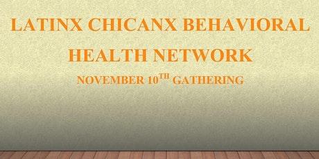 Latinx Chicanx Behavioral Health Network NOVEMBER GATHERING tickets