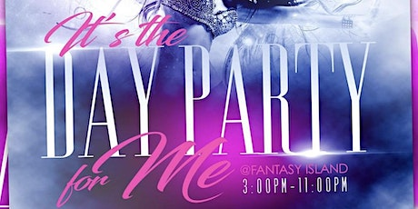 It's the day party for me @fantasy island Saturday tickets