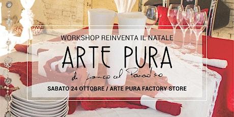 Workshop: il tuo Natale con Arte Pura biglietti