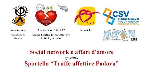Social network e affari d'amore apertura Sportello Truffe affettive Padova biglietti