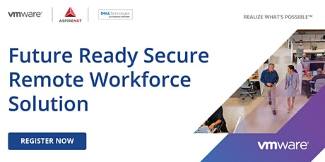 Exclusive Preview of VMWare's Future Ready Secure Remote Workforce Solution tickets