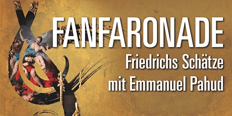 Fanfaronade - Friedrichs Schätze mit Emmanuel Pahud Tickets