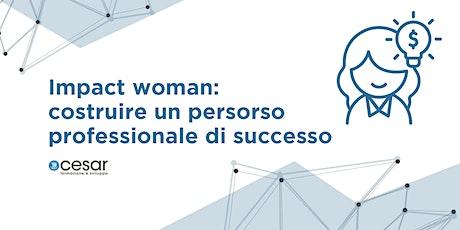 Impact woman: costruire un percorso professionale di successo biglietti